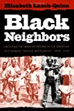 Black Neighbors : Race and the Limits of Reform in the American Settlement House Movement, 1890-1945, Lasch-Quinn, Elisabeth, 0807821144