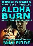 Aloha Burn: A Kimo Kanoa, P.I. Honolulu Suspense Thriller (A Kimo Kanoa Private Investigator Thriller Series Book 1)