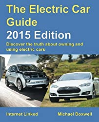 The Electric Car Guide - 2015 Edition: Discover the truth about owning and using electric cars