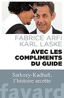 Avec les compliments du guide : Sarkozy-Kadhafi, l'histoire secrète, Arfi, Fabrice
