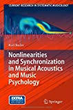 Nonlinearities and Synchronization in Musical Acoustics and Music Psychology, Bader, Rolf, 3642360971