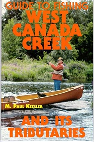 Guide To Fishing West Canada Creek And Its Tributaries: M  Paul