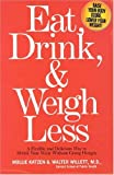 Eat, Drink, and Weigh Less, Mollie Katzen and Walter Willett, 1401302491