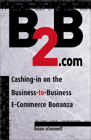B2B.Com: Cashing-In on the Business-To-Business E-Commerce Bonanza pdf epub