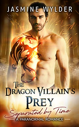 The Dragon Villain's Prey: A Paranormal Romance (Separated by Time Book 8) by [Wylder, Jasmine]