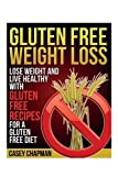 img - for Gluten Free Weight Loss: Lose Weight and Live Healthy with Gluten Free Recipes for a Gluten Free Diet book / textbook / text book