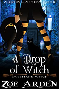 A Drop of Witch (Sweetland Witch) (A Cozy Mystery Book) by [Arden, Zoe]