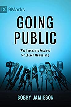 Going Public: Why Baptism Is Required for Church Membership by [Jamieson, Bobby]