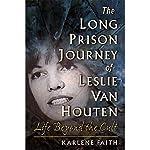The Long Prison Journey of Leslie van Houten: Life Beyond the Cult   Karlene Faith