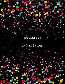 Sketchbook Spiral Bound: A Blank Notebook (unruled
