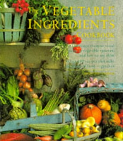 The Vegetable Ingredients Cookbook