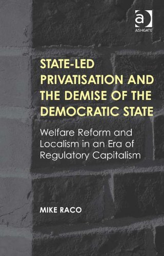 Download State-led Privatisation and the Demise of the Democratic State: Welfare Reform and Localism in an Era of Regulatory Capitalism Pdf