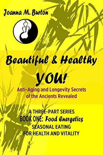 Food Energetics: Seasonal Eating for Health and Vitality (Beautiful & Healthy YOU! Anti-Aging and Longevity Secrets of the Ancients Revealed. Book 1) (Energetics Of Food compare prices)