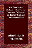 The Concept of Nature the Tarner Lectures Delivered in Trinity, Alfred North Whitehead, 140680598X