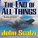 The End of All Things: Old Man's War, Book 6 | Livre audio Auteur(s) : John Scalzi Narrateur(s) : John Scalzi, Tavia Gilbert, William Dufris
