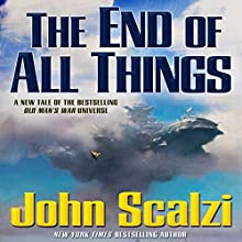 The End of All Things: Old Man's War, Book 6 Audiobook by John Scalzi Narrated by William Dufris, John Scalzi, Tavia Gilbert