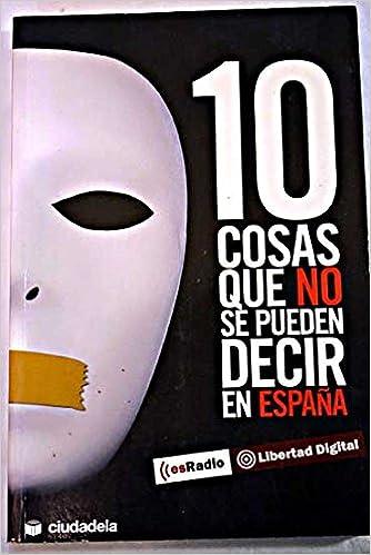 10 COSAS QUE NO SE PUEDEN DECIR EN ESPAÑA: Amazon.es: LIBERTAD DIGITAL ES RADIO: Libros