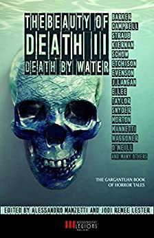 THE BEAUTY OF DEATH - Vol. 2: Death by Water: The Gargantuan Book of Horror Tales by [Barker, Clive, Campbell, Ramsey, Kiernan, Caitlìn R., Straub, Peter, Lee, Edward, Langan, John, Evenson, Brian, Schow, David J.]
