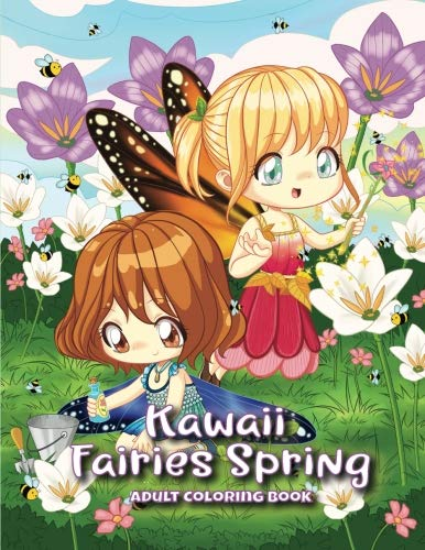 Kawaii Fairies Spring Adult Coloring Book: A Whimsical Spring & Easter Coloring Book for Adults & Kids: Fairies, Bunnies, Chicks, Butterflies, Flowers, an Enchanting Unicorn & More