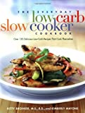 The Everyday Low Carb Slow Cooker Cookbook: Over 120 Delicious Low-Carb Recipes That Cook Themselves by Kitty Broihier (23-Jan-2004) Paperback