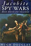Jacobite Spy Wars, Hugh Douglas, 0750914378