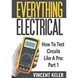 Everything Electrical How To Test Circuits Like...