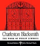 Charleston Blacksmith: The Work of Philip Simmons