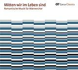 Romantic Music for Men's Choir (Mitten wir im Leben sind)  (Carus Classics Series)