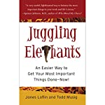 Juggling Elephants: An Easier Way to Get Your Most Important Things Done - Now!   Jones Loflin,Todd Musig
