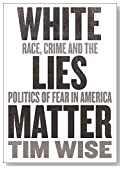 White Lies Matter: Race, Crime and the Politics of Fear (City Lights Open Media)
