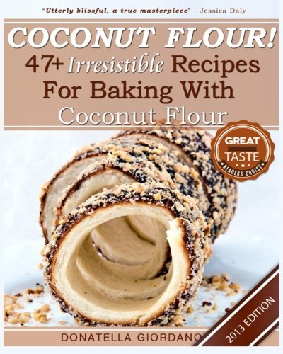 Coconut Flour! 47+ Irresistible Recipes for Baking with Coconut Flour: Perfect for Gluten Free, Celiac and Paleo Diets [2013 Edition] (Giordano Wines compare prices)