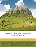 A Manual for the Use of the General Court, George T. Sleeper and James W. Kimball, 114946139X