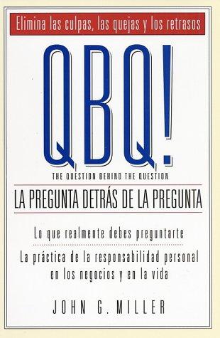 QBQ! La Pregunta Detras de la Pregunta (Spanish Edition) [John G. Miller] (Tapa Blanda)