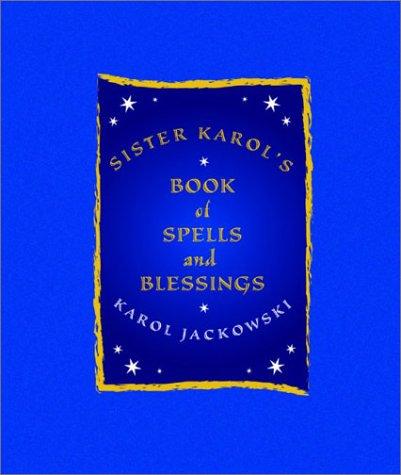 Sister Karol's Book of Spells and Blessings