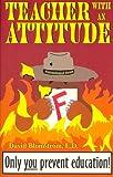 Teacher with an Attitude, David Blomstrom, 0964677717