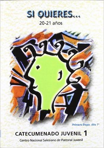 Si quieres 20-21 años : CATECUMENADO JUVENIL 1. Primera Etapa. Año 1º: 10 Itinerario de educación en la fe: Amazon.es: Centro Nacional Salesiano de Pastoral Juvenil: Libros