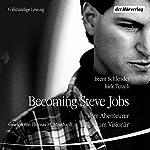 Becoming Steve Jobs: Vom Abenteurer zum Visionär | Brent Schlender,Rick Tetzeli