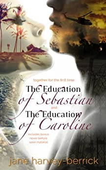 The Education of Sebastian & The Education of Caroline (combined edition): The Education Series (combined edition with bonus chapters) (The Education of... Book 1) by [Harvey-Berrick, Jane]