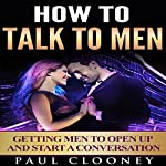 Relationship Advice for Women: How to Talk to Men, Understanding Men, How to Seduce a Man | Paul Clooney