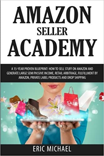 Amazon seller academy a 15 year proven blueprint how to sell stuff amazon seller academy a 15 year proven blueprint how to sell stuff on amazon and generate large semi passive income retail arbitrage fulfillment and malvernweather Gallery