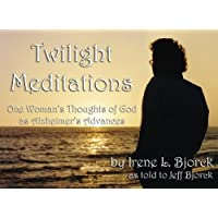 Twilight Meditations: One Woman's Thoughts of God as Alzheimer's Advances