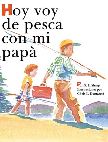 Hoy voy de pesca con mi papá Spanish Edition of TODAY IM GOING FISHING WITH MY DAD [Sharp, N. L.] (Tapa Dura)