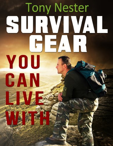 Survival Gear You Can Live With by Tony Nester (Practical Survival Series Book 6) (Survival Sole Kit)