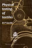 Physical Testing of Textiles, Saville, B. P., 1855733676
