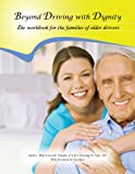Beyond Driving with Dignity; The workbook for the families of older drivers