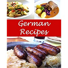 German: German Recipes - The Very Best German Cookbook (German recipes, German cookbook, German cook book, German recipe, German recipe book)
