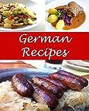 German: German Recipes - The Very Best German Cookbook (German recipes, German cookbook, German cook book, German recipe, German recipe book)