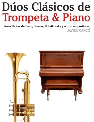 Descargar Libro Dúos Clásicos De Trompeta & Piano: Piezas Fáciles De Bach, Strauss, Tchaikovsky Y Otros Compositores Javier Marcó