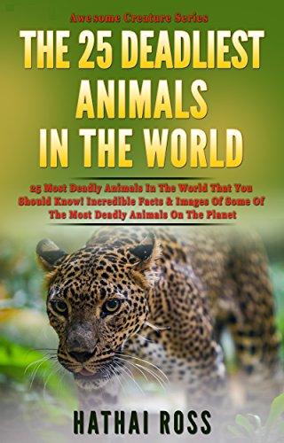 - Deadliest Animals : 25 Most Deadly Animals In The World That You Should Know!: Incredible Facts & Images Of Some Of The Most Deadly Creatures On The Planet (Awesome Creature Series)