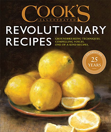 Cook's Illustrated Revolutionary Recipes: Groundbreaking techniques. Compelling voices. One-of-a-kind recipes. (Best American Meatloaf Recipe)